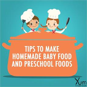 Tips to Make Homemade Baby Food and Preschool Foods